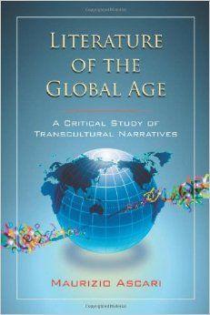 Literature of the global age : a critical study of transcultural narratives / Maurizio Ascari - Jefferson, N.C. : McFarland, cop. 2011