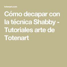 Cómo decapar con la técnica Shabby - Tutoriales arte de Totenart Pintura Shabby Chic, Look Vintage, Recycled Furniture, Furniture Makeover, Chalk Paint, Diy And Crafts, Ideas Para, Chill, Handmade
