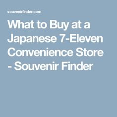 What to Buy at a Japanese 7-Eleven Convenience Store - Souvenir Finder