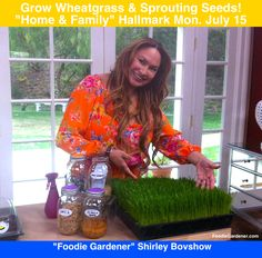 "SET YOUR RECORDERS: Monday, July 12 @ 10AM PST (or check your local TV listings) for ""Home & Family"" show on Hallmark channel.  Shirley demonstrates how easy and FAST it is to grow your own wheatgrass indoors and how to sprout seeds, nuts & grains!  Hosts, Cristina Ferrare and Mark Steines."