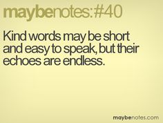 kind words may be short and easy to speak, but their echoes are endless Kind Words, Me Quotes, Random Stuff, Mindfulness, Notes, Sayings, Easy, Nice Words, General Goods