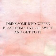 224apparel:  Drink some iced coffee, blast some Taylor Swift & get to it.