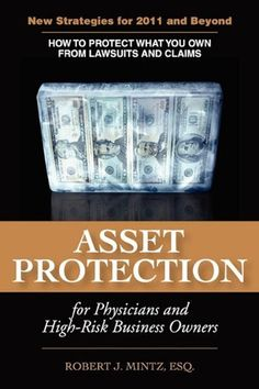 Read Robert J. Mintz's book Asset Protection for Physicians and High-Risk Business Owners. Published on by Francis O'Brien & Sons Publishing Company. College Fund, Law Books, Mortgage Payment, Book Launch, High Risk, Book Signing, Book Of Life, Investing, How To Plan