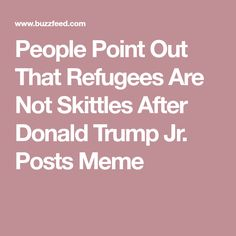People Point Out That Refugees Are Not Skittles After Donald Trump Jr. Posts Meme