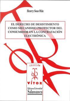 El derecho de desistimiento como mecanismo protector del consumidor en la contratación electrónica [Recurso electrónico] / Henrry Sosa Olán.    Ediciones Universidad de Salamanca, D.L. 2015