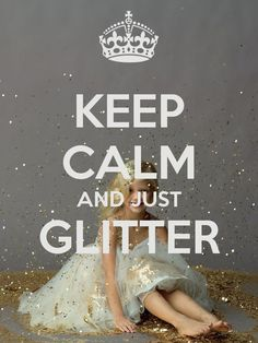 'KEEP CALM AND JUST GLITTER ' Poster