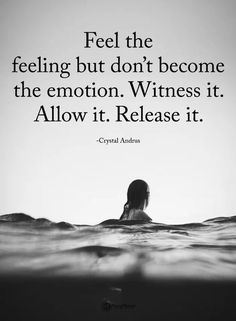 Feel the feeling but don't become the emotion. Witness it. Allow it. Release it. Pretty Quotes, Words, Movie Posters, Movies, Art, Quotations, 2016 Movies, Quotes, Films
