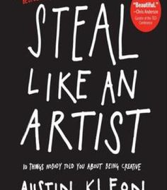 Steal Like An Artist: 10 Things Nobody Told You About Being Creative PDF