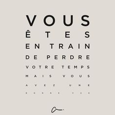 you're wasting your time but you have a good view The Words, Cool Words, French Words, French Quotes, Words Quotes, Sayings, Funny French, Quote Citation, Humor Grafico
