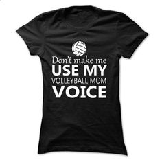 Dont make me use my VOLLEYBALL mom voice - #hoodies for men #mens t shirts. I WANT THIS => https://www.sunfrog.com/Sports/Don-Black-18002619-Ladies.html?60505