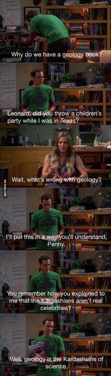 """Geology is the Kardashians of science"" bwahahahaha gotta love Sheldon"