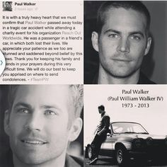 Paul Walker - You'll never be forgotten.  Your legacy,  family, friends and fans will never forget you.  The world was definitely changed when you were taken from here.  Heaven gained an Angel back, keep shining over us!!