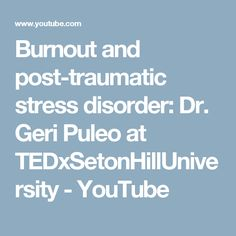 Burnout and post-traumatic stress disorder: Dr. Geri Puleo at TEDxSetonHillUniversity - YouTube