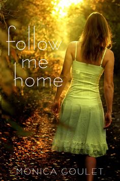 My Tangled Skeins Book Reviews: Book Blitz: follow me home by Monica Goulet