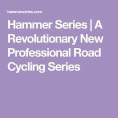 Hammer Series | A Revolutionary New Professional Road Cycling Series