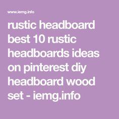 rustic headboard best 10 rustic headboards ideas on pinterest diy headboard wood set - iemg.info