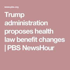 Trump administration proposes health law benefit changes | PBS NewsHour