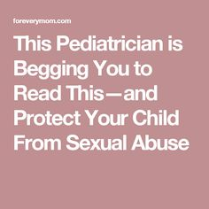 This Pediatrician is Begging You to Read This—and Protect Your Child From Sexual Abuse