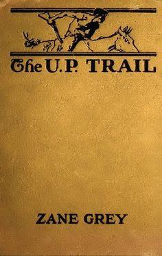 The U. P. Trail (Illustrated Edition) (Western Cowboy Classics Book 92) by [Grey, Zane]