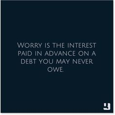 Worry is the interest paid in advance on a debt you may never owe. / Wisdom / Words to Live By Words Quotes, Me Quotes, Motivational Quotes, Inspirational Quotes, Sayings, Humorous Quotes, Random Quotes, The Words, Cool Words