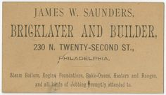 James W. Saunders, bricklayer and builder, 230 N. Twenty-second St., Philadelphia.