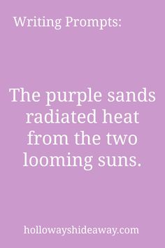 Writing Prompts-The purple sands radiated heat from the two looming suns-June 2016-settings