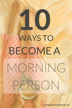 Is anyone TRULY a morning person?! Whether you are already or not, these 10 tips will help you become a morning person now. Or at least tomorrow morning. ;)