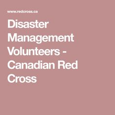 Become a Canadian Red Cross Emergency Management volunteer in your area and help people when a crisis hits. Canadian Red Cross, Emergency Management, Volunteers, Helping People
