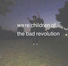 we're children of the bad revolution..
