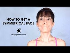 How to Get a Symmetrical Face http://faceyogamethod.com/ - Face Yoga Method - YouTube