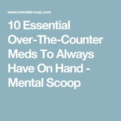 10 Essential Over-The-Counter Meds To Always Have On Hand - Mental Scoop