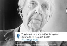 """""""Arquitetura é a arte científica de fazer asestruturas expressarem ideias"""".  Frank Lloyd Wright"""