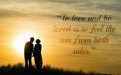To love and be loved is to feel the sun from both sides. David Viscott