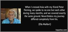 http://izquotes.com/quotes-pictures/quote-when-i-crossed-asia-with-my-friend-peter-fleming-we-spoke-to-no-one-but-each-other-during-many-ella-maillart-117807.jpg