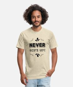 never give up Unisex Poly Cotton T-Shirt | Spreadshirt Fruit Of The Loom, Never Give Up, Going Out, Fitness Motivation, Unisex, T Shirts For Women, Cotton, Mens Tops, Style