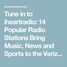 Tune in to iheartradio: 14 Popular Radio Stations Bring Music, News and Sports to the Verizon Hub