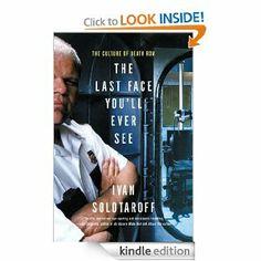 The Last Face You'll Ever See: The Culture of Death Row by Ivan Solotaroff. $9.39. 232 pages. Publisher: HarperCollins e-books (October 12, 2010)
