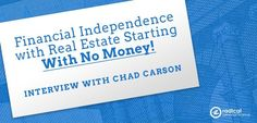 331: Financial Independence with Real Estate Starting With No Money! Interview with Chad Carson - The Radical Personal Finance Podcast