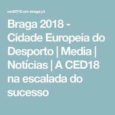 Braga 2018 - Cidade Europeia do Desporto | Media | Notícias | A CED18 na escalada do sucesso