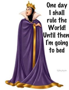 One day I'm going to rule the world.Until then I'm going to bed.