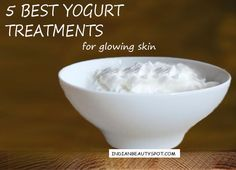 5 Best Yogurt treatments for glowing and gorgeous skin - ♥ IndianBeautySpot.Com ♥