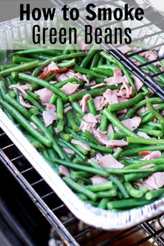 Smoked Green Beans, Green Beans With Bacon, Grilled Green Beans, Traeger Recipes, Smoked Meat Recipes, Smoked Pork, Smoker Grill Recipes, Grilling Recipes, Smoker Cooking