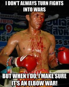 Muay Thai - I don't always turn fights into wars, but when I do, I make sure it's an elbow war! Muay Boran, Fighting Quotes, Muay Thai Kicks, Art Jokes, Muay Thai Training, Hand To Hand Combat, I Don't Always, Training Motivation, Motivational Pictures