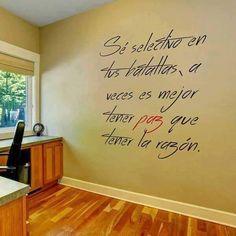 Se selectivo en tus #batallas, a veces es mejor tener #paz que la razón. #frases #inspiracion #mente
