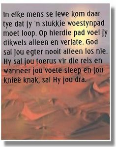 In elke mens se lewe kom daar tye dat jy 'n woestynpad moet loop Special Words, Special Quotes, Pray Quotes, Quotes To Live By, Afrikaanse Quotes, Prayer For The Day, Inspirational Quotes About Success, Prayer Board, Empowering Quotes