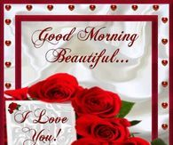 Good Morning Beautiful I hope you had a good night I missed you I still love you just so you know have a good day... LUSM...❤️❤️...@
