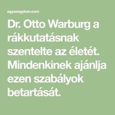 Dr. Otto Warburg a rákkutatásnak szentelte az életét. Mindenkinek ajánlja ezen szabályok betartását. Medicine, Math Equations, Medical