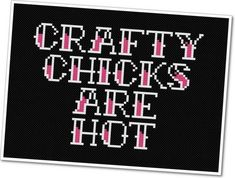 Crafty Chicks Are Hot - Obvie, this is gonna have to happen.