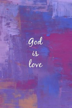 Literally - the personification of love, God IS love.