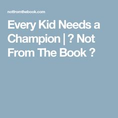 Every Kid Needs a Champion | 📖 Not From The Book 📖